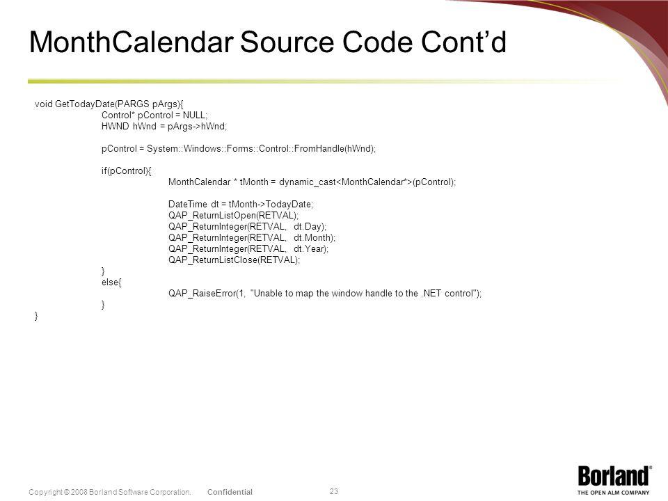 ConfidentialCopyright © 2008 Borland Software Corporation. 23 MonthCalendar Source Code Contd void GetTodayDate(PARGS pArgs){ Control* pControl = NULL
