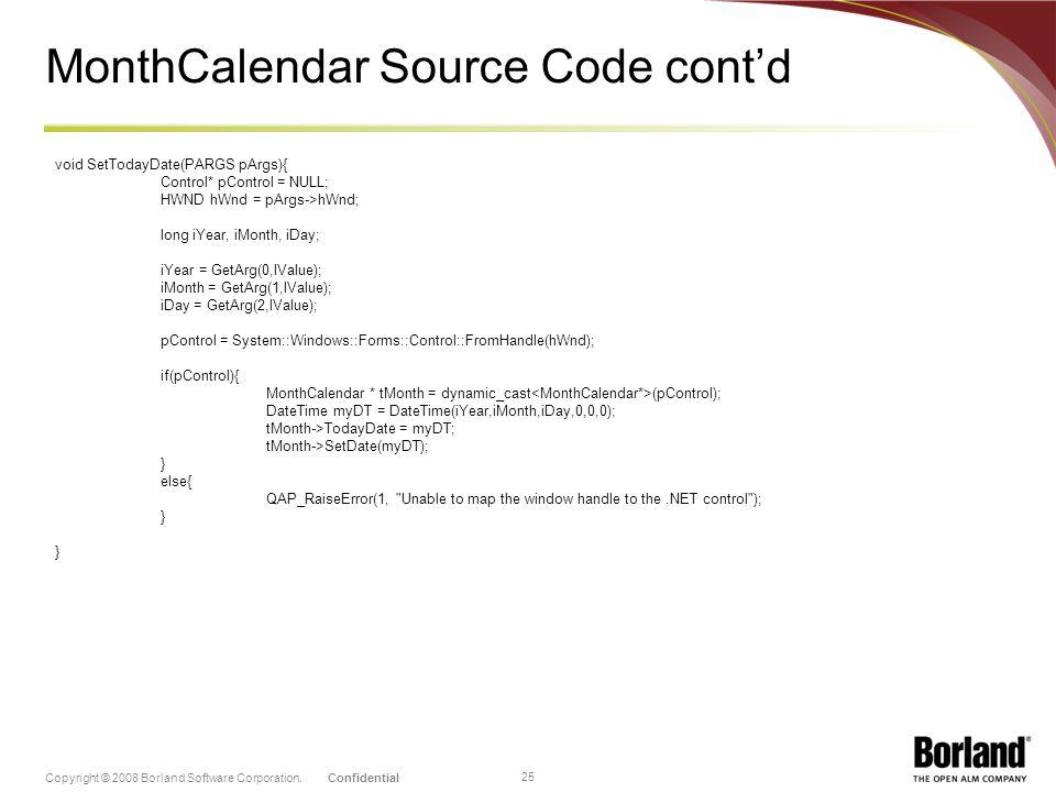 ConfidentialCopyright © 2008 Borland Software Corporation. 25 MonthCalendar Source Code contd void SetTodayDate(PARGS pArgs){ Control* pControl = NULL