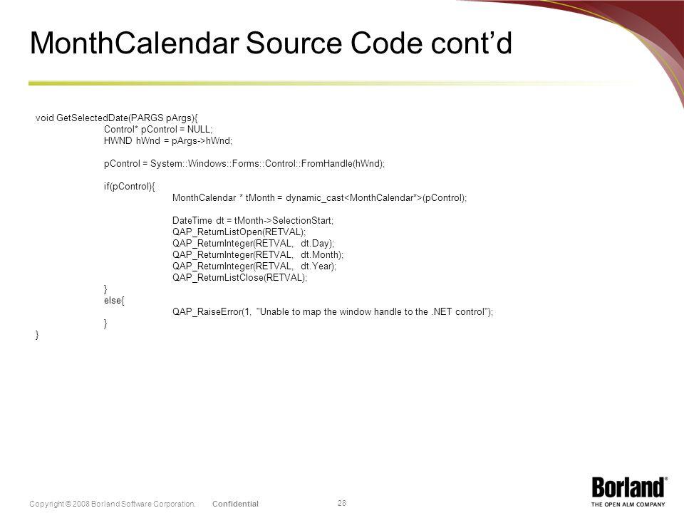 ConfidentialCopyright © 2008 Borland Software Corporation. 28 MonthCalendar Source Code contd void GetSelectedDate(PARGS pArgs){ Control* pControl = N