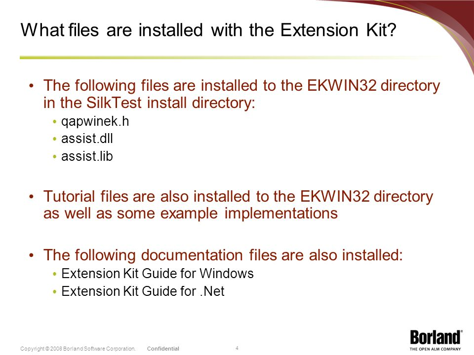 ConfidentialCopyright © 2008 Borland Software Corporation. 4 What files are installed with the Extension Kit? The following files are installed to the
