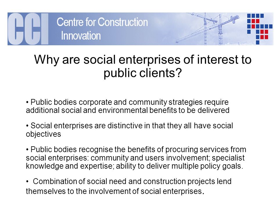 Why are social enterprises of interest to public clients? Public bodies corporate and community strategies require additional social and environmental