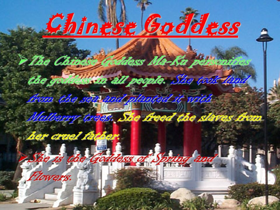Chinese Goddess The Chinese Goddess Ma-Ku personifies the goddess in all people.
