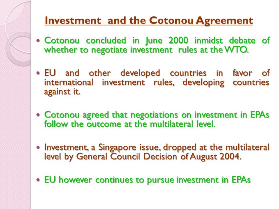 Investment and the Cotonou Agreement Cotonou concluded in June 2000 inmidst debate of whether to negotiate investment rules at the WTO.