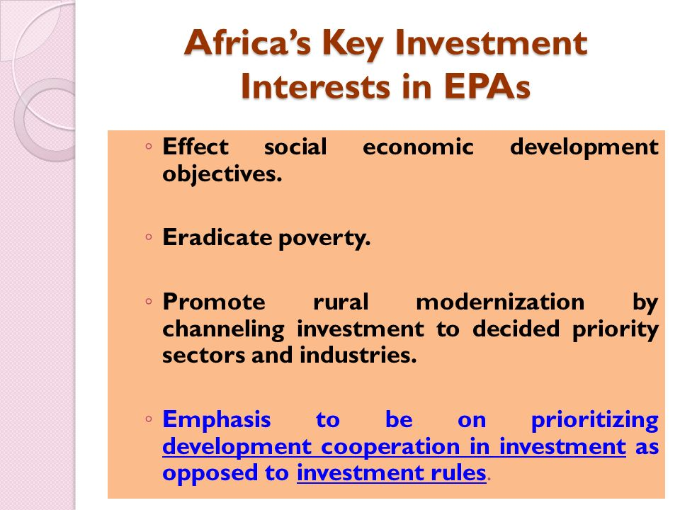 Africas Key Investment Interests in EPAs Effect social economic development objectives.