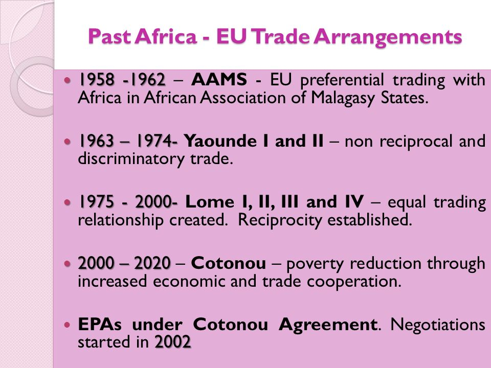 Past Africa - EU Trade Arrangements 1958 -1962 1958 -1962 – AAMS - EU preferential trading with Africa in African Association of Malagasy States.