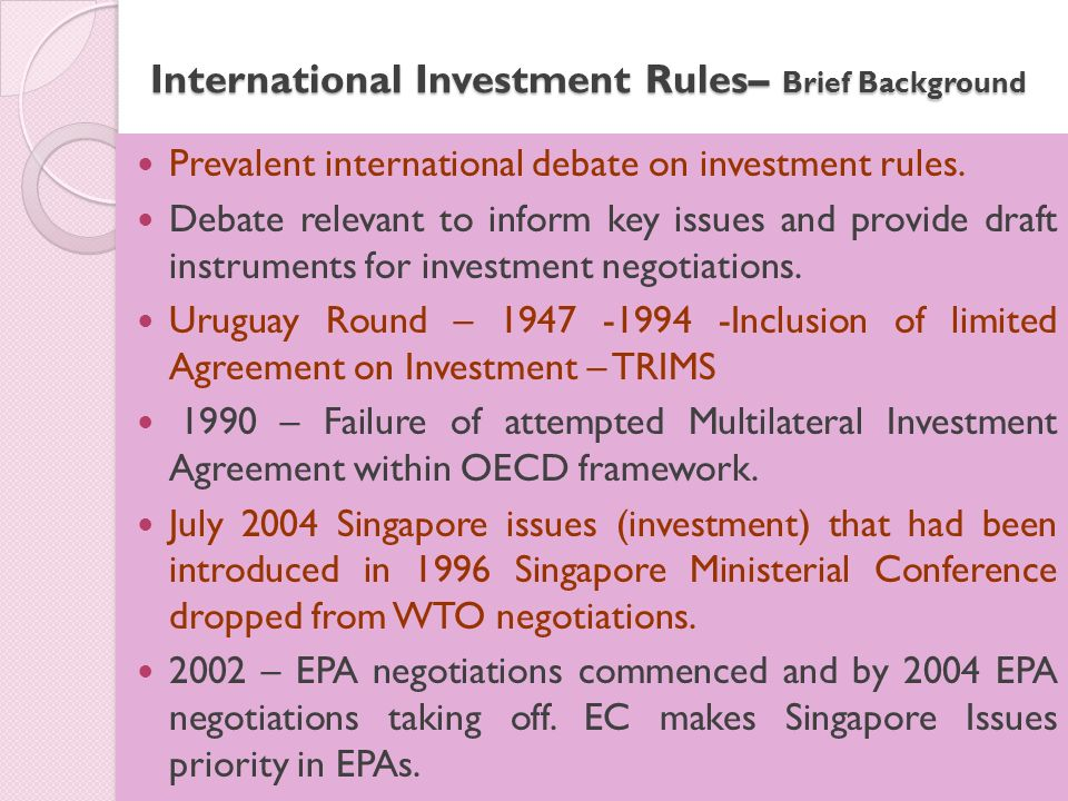 International Investment Rules– Brief Background Prevalent international debate on investment rules.