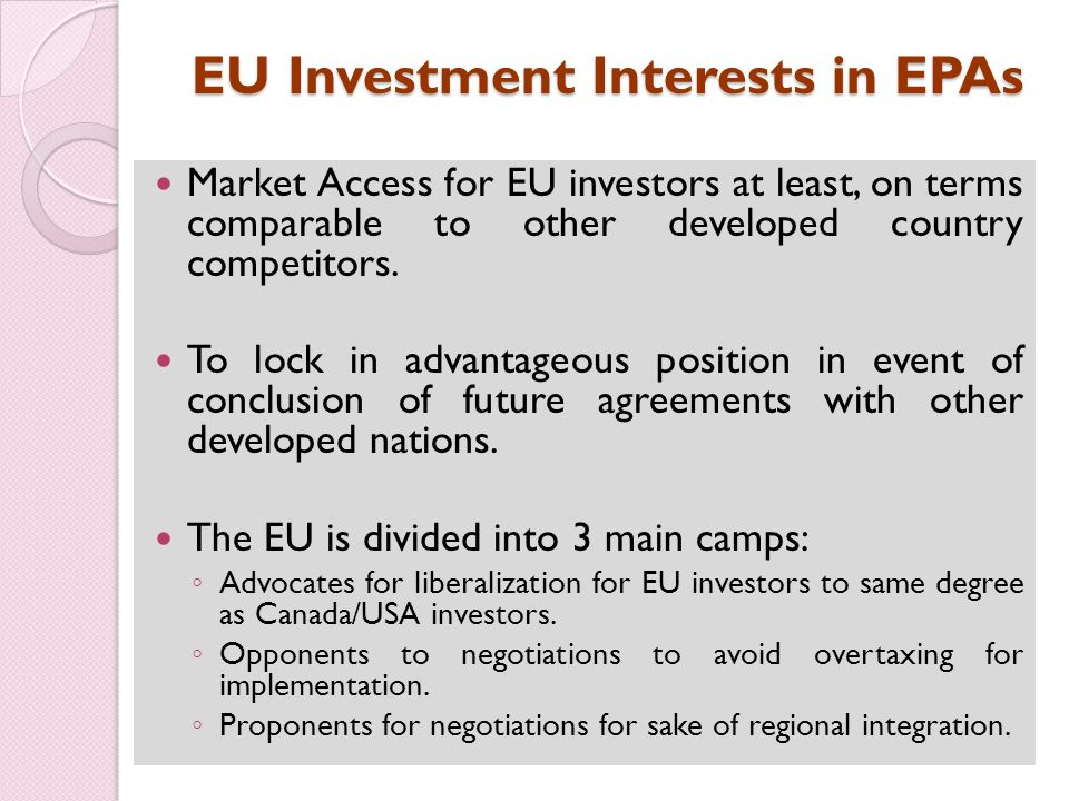 EU Investment Interests in EPAs Market Access for EU investors at least, on terms comparable to other developed country competitors.