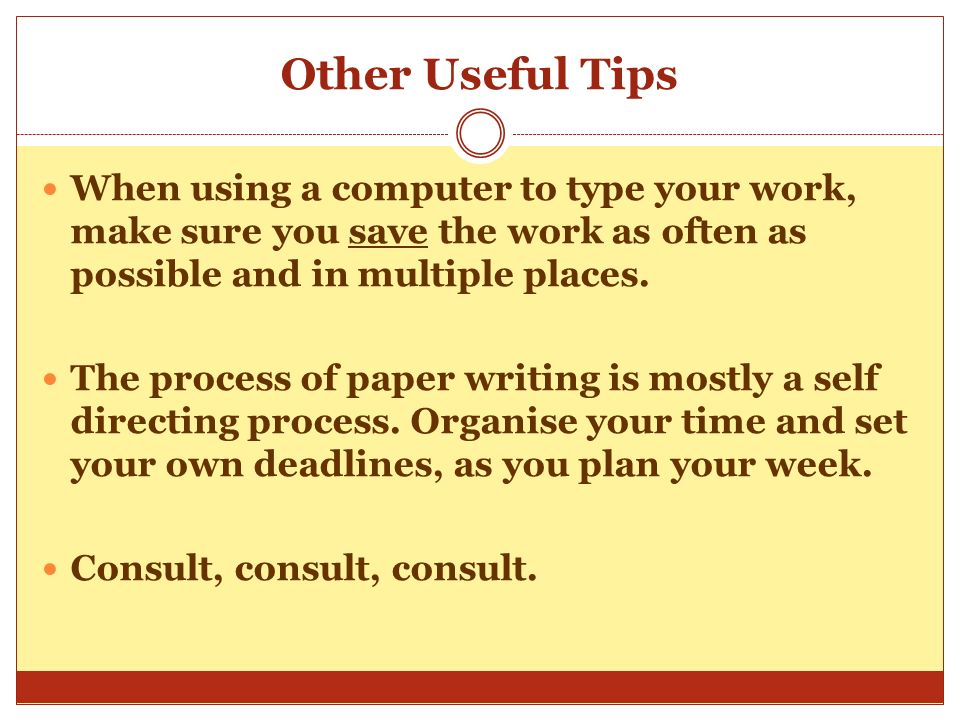 Writing Tips 5. Your work should follow some form of order. 6. When writing a direct quote from a source, be sure to put in in quotation marks, and in