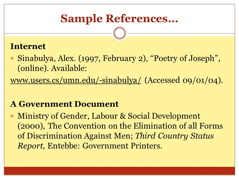 Sample References… Journal Article Muchope, Oliver (1980), The Measurement of Handwriting, Quarterly Review of Biology, 55 (2): 231 – 249. Book by Sin