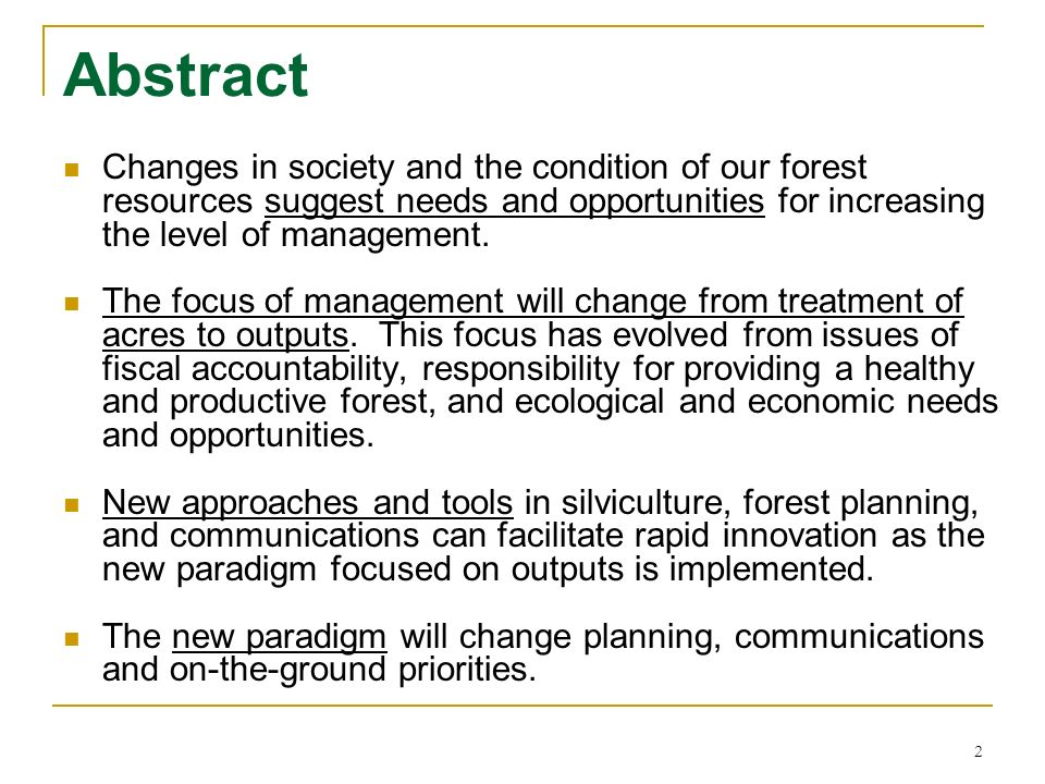 2 Abstract Changes in society and the condition of our forest resources suggest needs and opportunities for increasing the level of management. The fo
