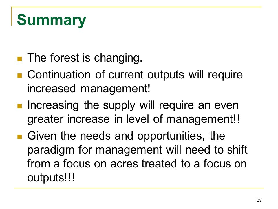 28 Summary The forest is changing. Continuation of current outputs will require increased management! Increasing the supply will require an even great