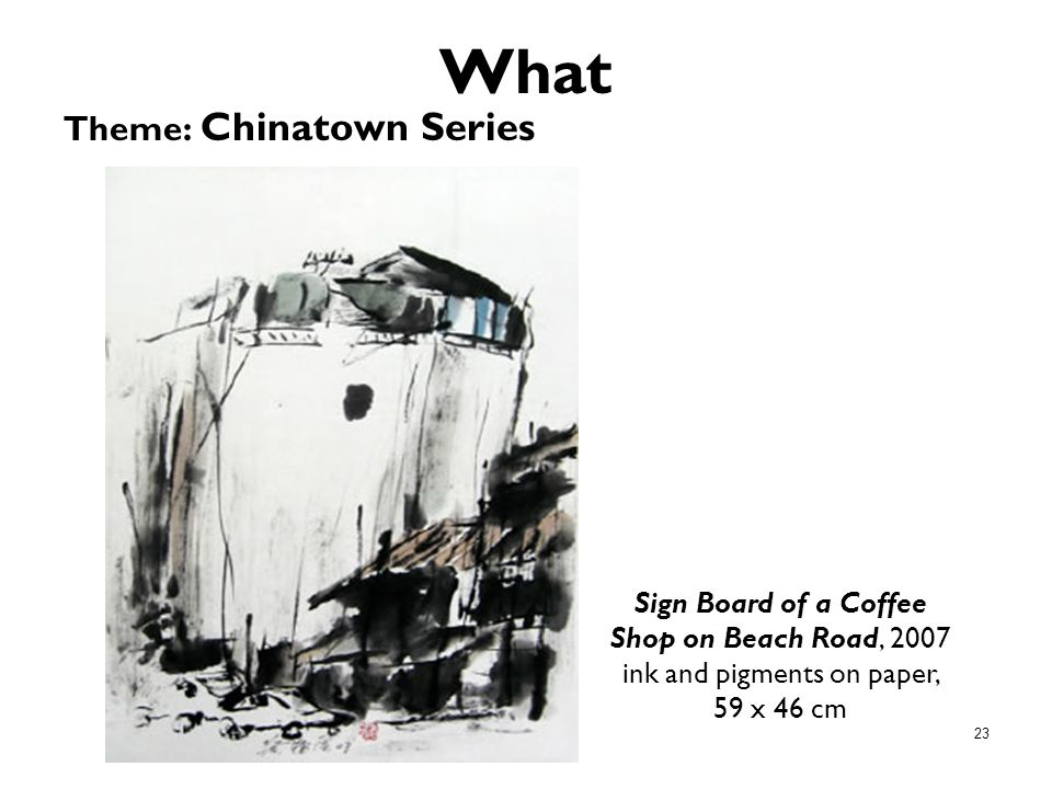 23 What Theme: Chinatown Series Sign Board of a Coffee Shop on Beach Road, 2007 ink and pigments on paper, 59 x 46 cm