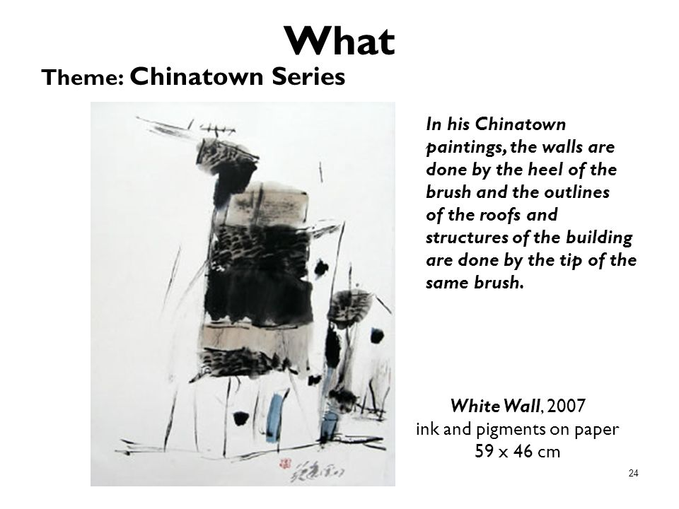 24 What Theme: Chinatown Series White Wall, 2007 ink and pigments on paper 59 x 46 cm In his Chinatown paintings, the walls are done by the heel of th