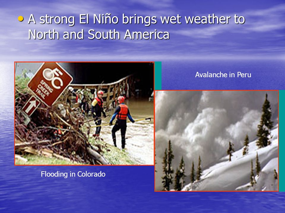 A strong El Niño brings wet weather to North and South America A strong El Niño brings wet weather to North and South America Flooding in Colorado Ava