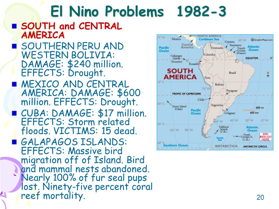 20 El Nino Problems 1982-3 SOUTH and CENTRAL AMERICA SOUTHERN PERU AND WESTERN BOLIVIA: DAMAGE: $240 million. EFFECTS: Drought. MEXICO AND CENTRAL AME