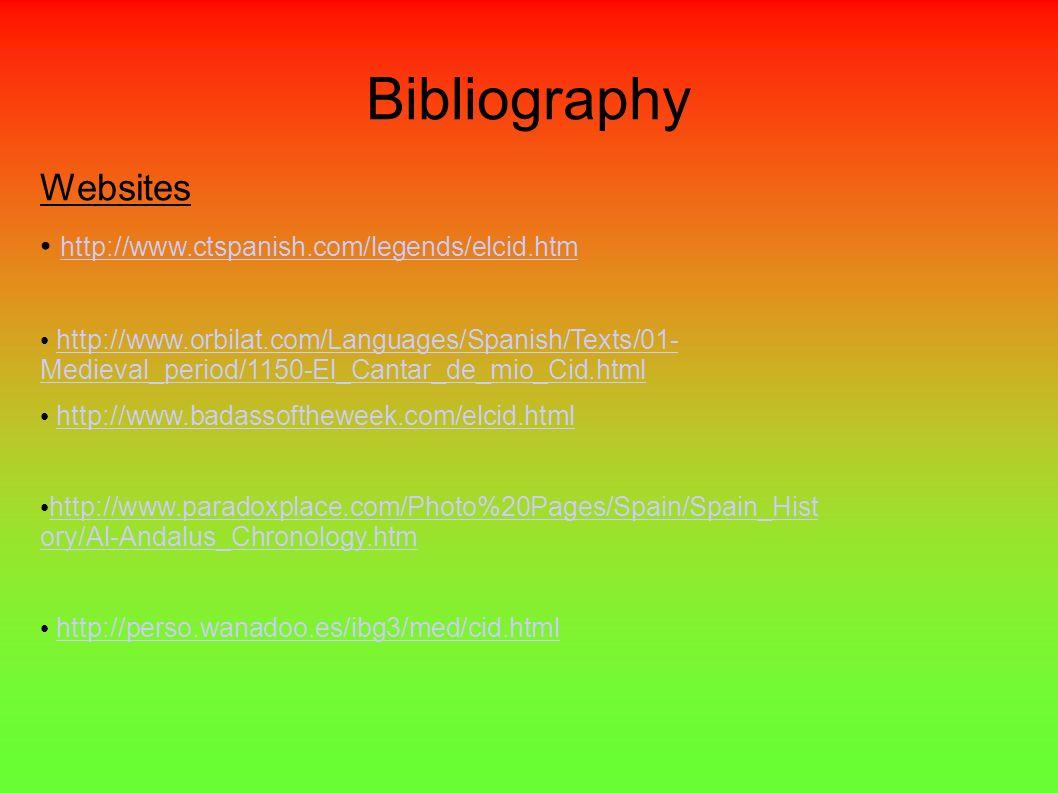 Bibliography Websites http://www.ctspanish.com/legends/elcid.htm http://www.orbilat.com/Languages/Spanish/Texts/01- Medieval_period/1150-El_Cantar_de_