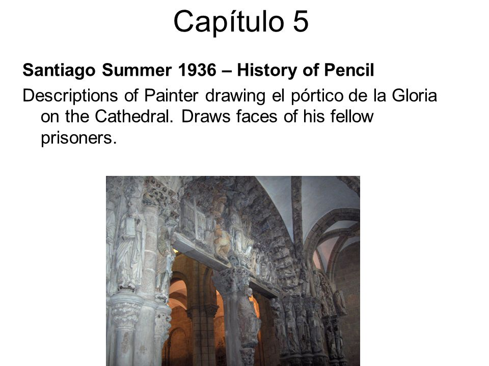 Capítulo 5 Santiago Summer 1936 – History of Pencil Descriptions of Painter drawing el pórtico de la Gloria on the Cathedral.
