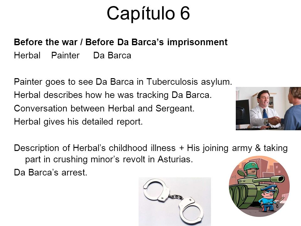 Capítulo 6 Before the war / Before Da Barcas imprisonment Herbal Painter Da Barca Painter goes to see Da Barca in Tuberculosis asylum.