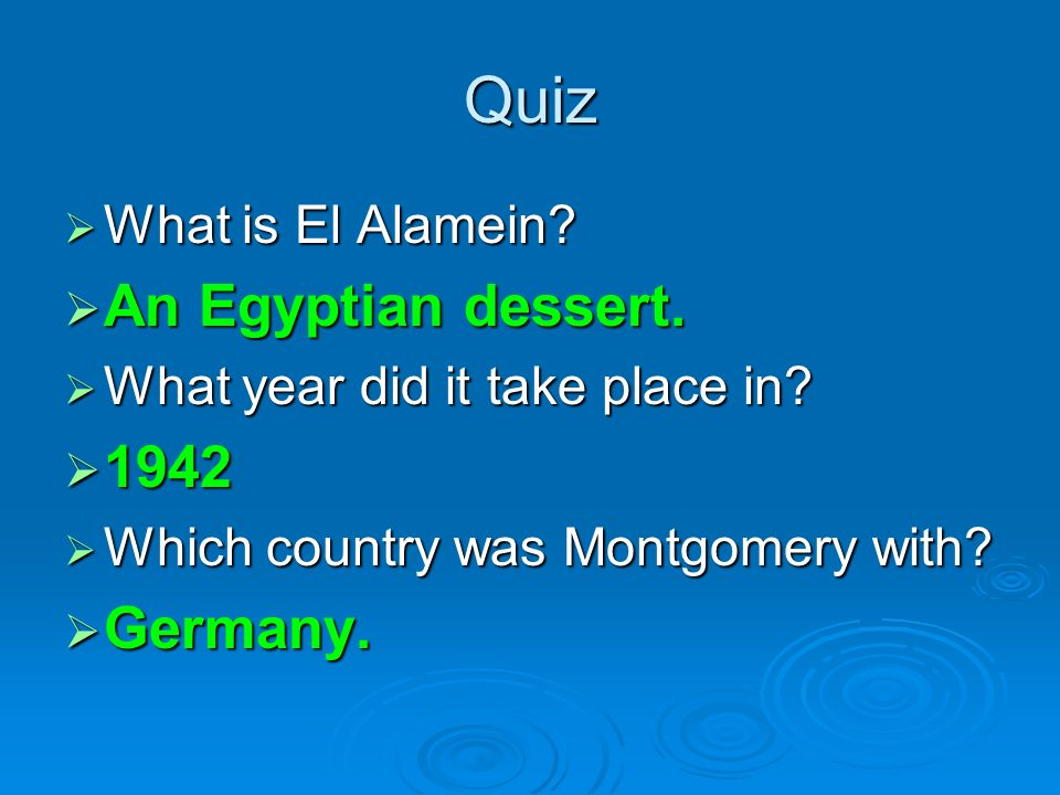 Quiz What is El Alamein? What is El Alamein? An Egyptian dessert. An Egyptian dessert. What year did it take place in? What year did it take place in?
