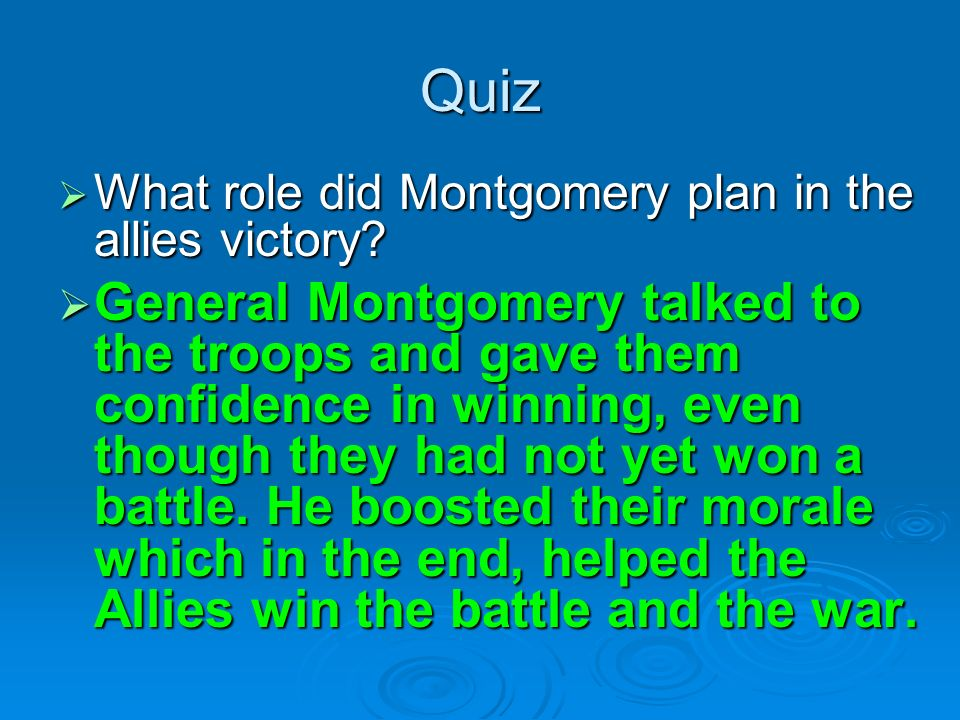 Quiz What role did Montgomery plan in the allies victory? What role did Montgomery plan in the allies victory? General Montgomery talked to the troops