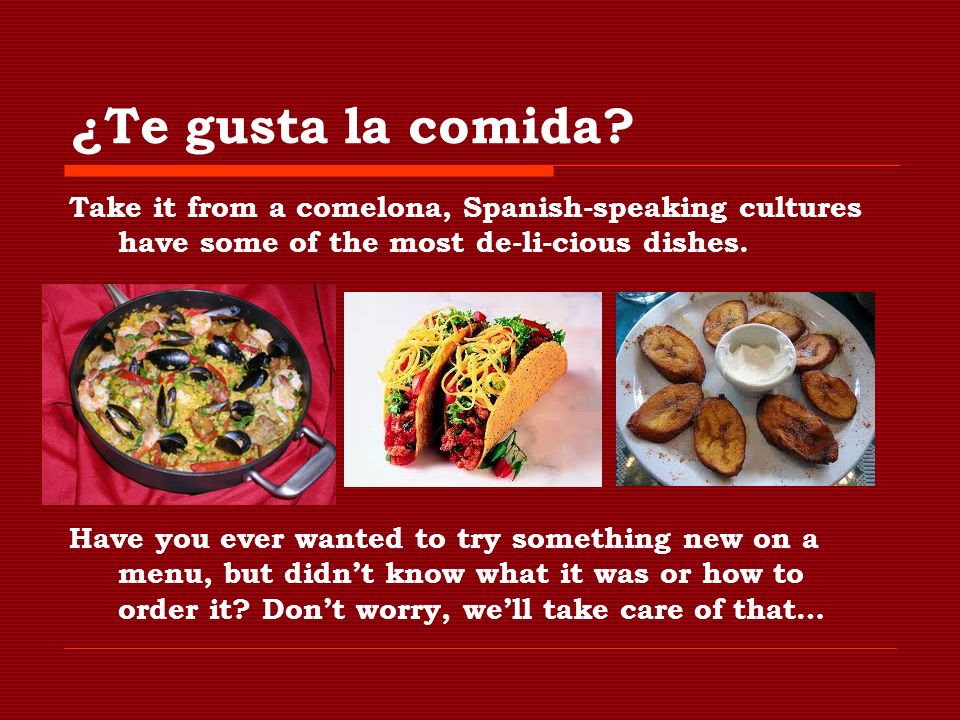 ¿Te gusta la comida? Take it from a comelona, Spanish-speaking cultures have some of the most de-li-cious dishes. Have you ever wanted to try somethin