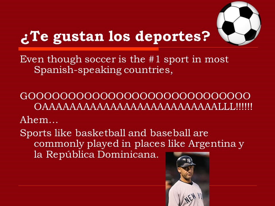 ¿Te gustan los deportes? Even though soccer is the #1 sport in most Spanish-speaking countries, GOOOOOOOOOOOOOOOOOOOOOOOOOOOO OAAAAAAAAAAAAAAAAAAAAAAA