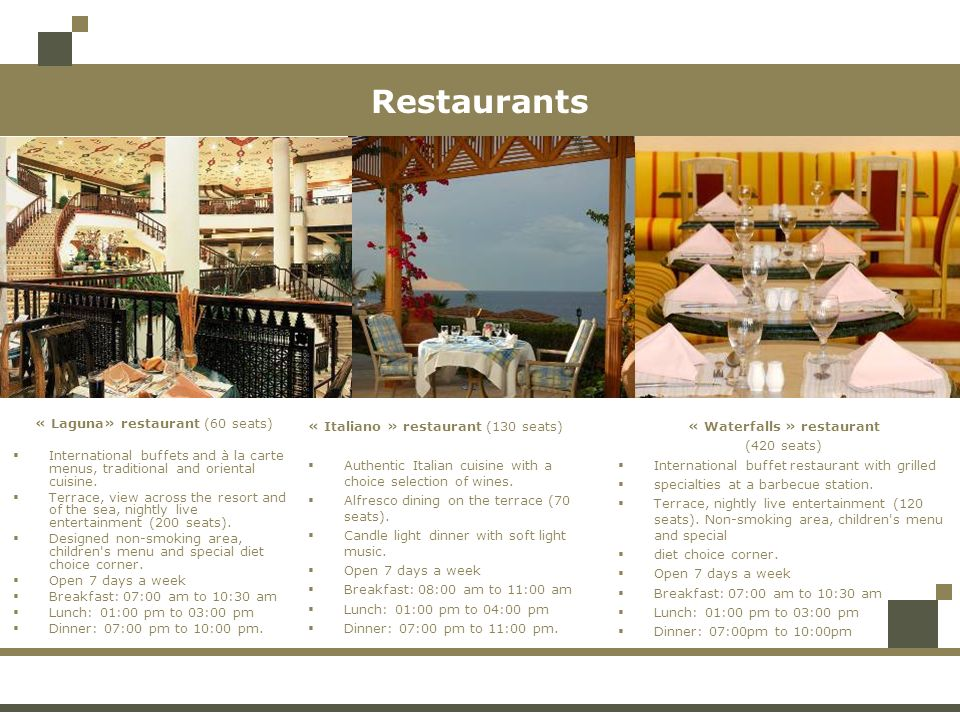 « Waterfalls » restaurant (420 seats) International buffet restaurant with grilled specialties at a barbecue station.