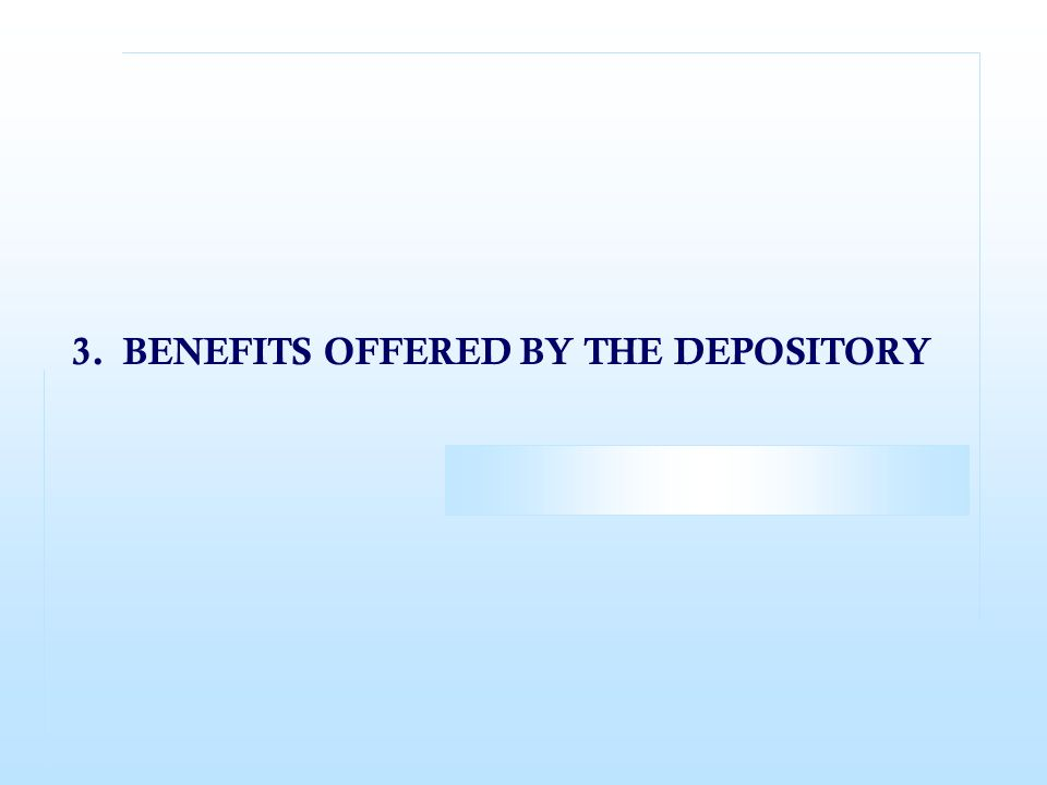 3. BENEFITS OFFERED BY THE DEPOSITORY