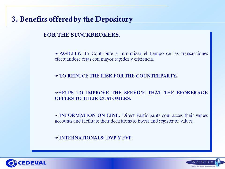 3. Benefits offered by the Depository FOR THE STOCKBROKERS. F F AGILITY. To Contribute a minimizar el tiempo de las transacciones efectuándose éstas c