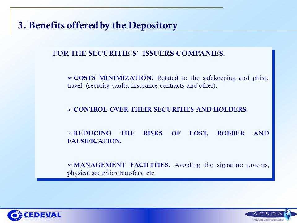 3. Benefits offered by the Depository FOR THE SECURITIE´S´ ISSUERS COMPANIES. F F COSTS MINIMIZATION. Related to the safekeeping and phisic travel (se