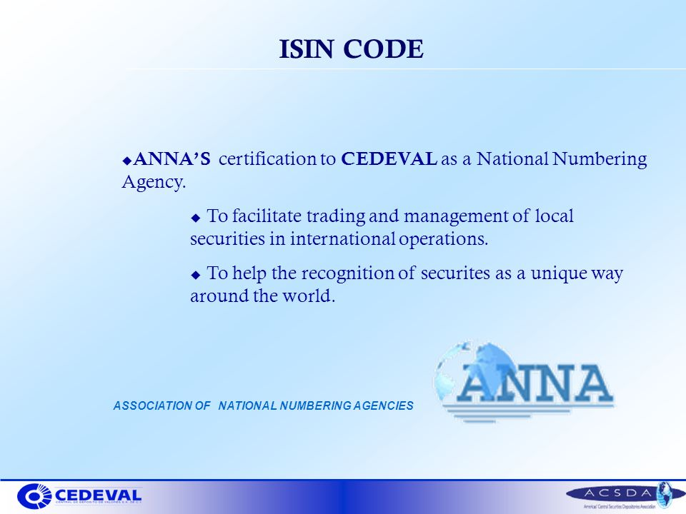 u ANNAS certification to CEDEVAL as a National Numbering Agency. u To facilitate trading and management of local securities in international operation