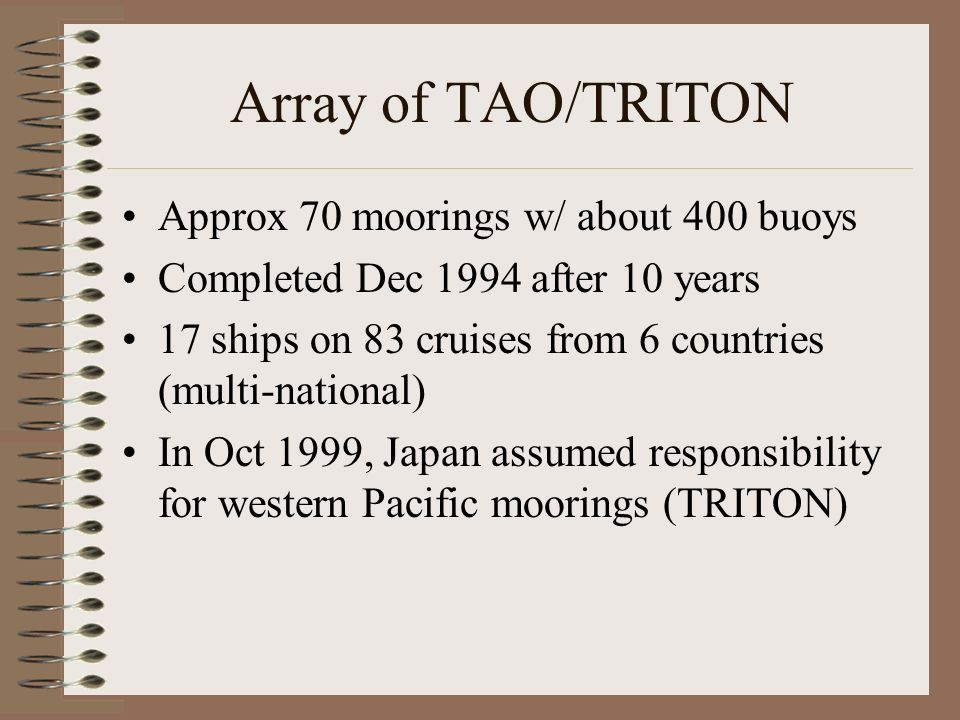 Array of TAO/TRITON Approx 70 moorings w/ about 400 buoys Completed Dec 1994 after 10 years 17 ships on 83 cruises from 6 countries (multi-national) I