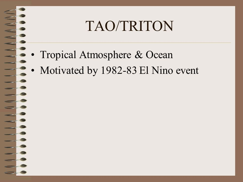 TAO/TRITON Tropical Atmosphere & Ocean Motivated by 1982-83 El Nino event