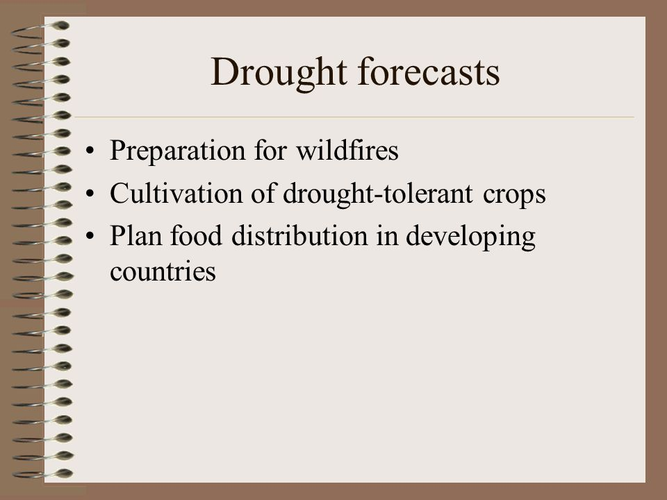 Drought forecasts Preparation for wildfires Cultivation of drought-tolerant crops Plan food distribution in developing countries