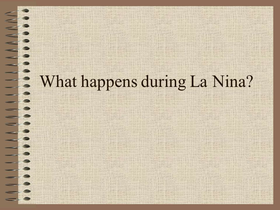 What happens during La Nina?