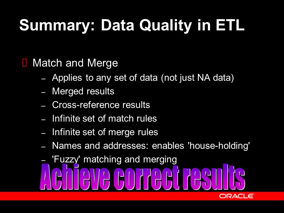 Summary: Data Quality in ETL Match and Merge – Applies to any set of data (not just NA data) – Merged results – Cross-reference results – Infinite set
