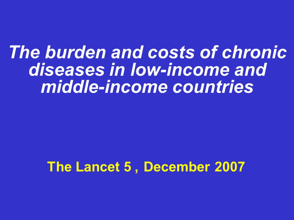 The burden and costs of chronic diseases in low-income and middle-income countries The Lancet, 5 December 2007