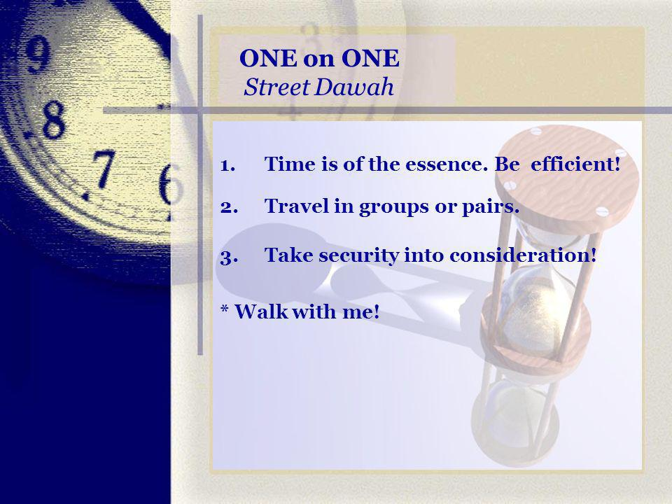 ONE on ONE Street Dawah 1.Time is of the essence. Be efficient.