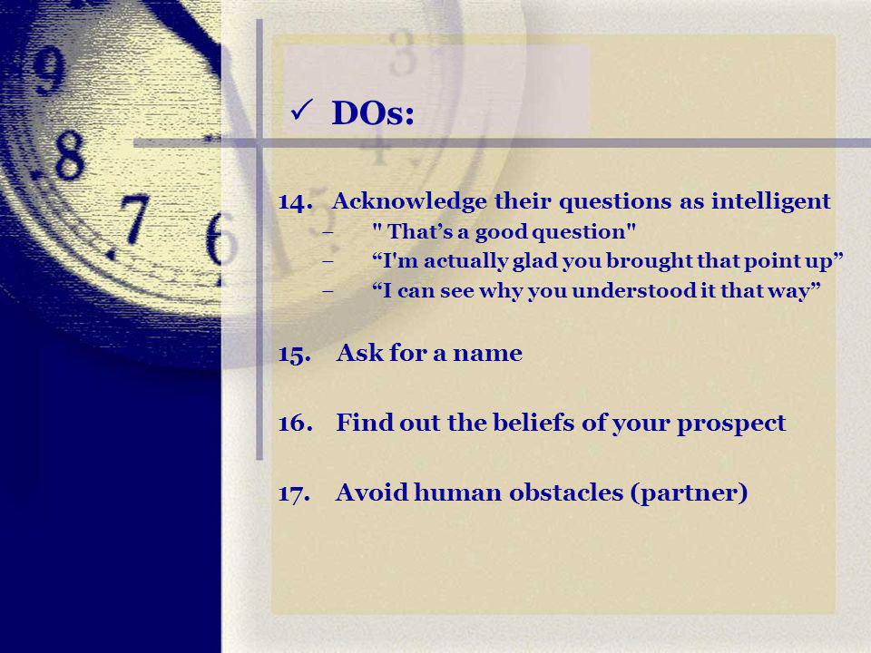DOs: 14. Acknowledge their questions as intelligent –