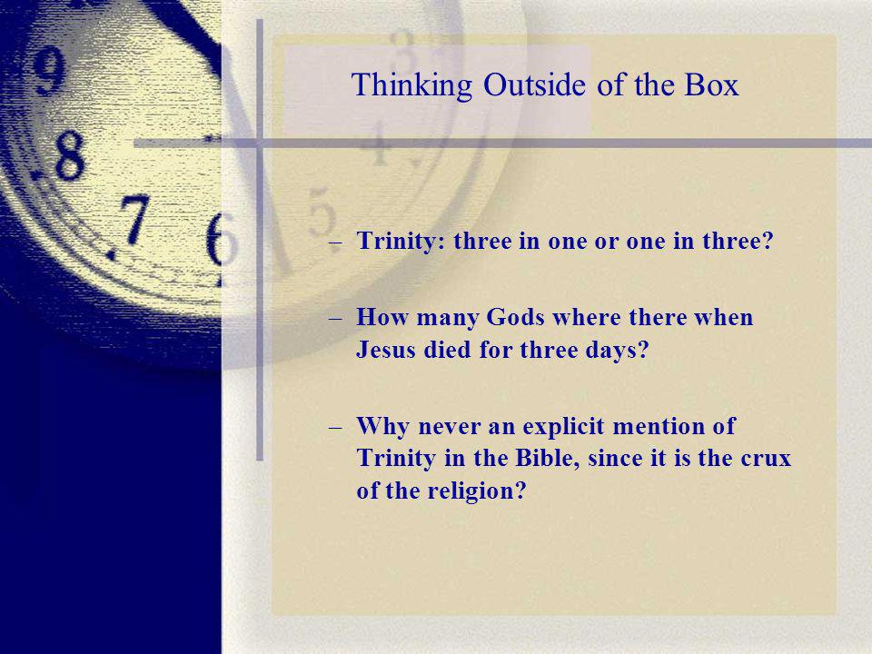 Thinking Outside of the Box –Trinity: three in one or one in three.