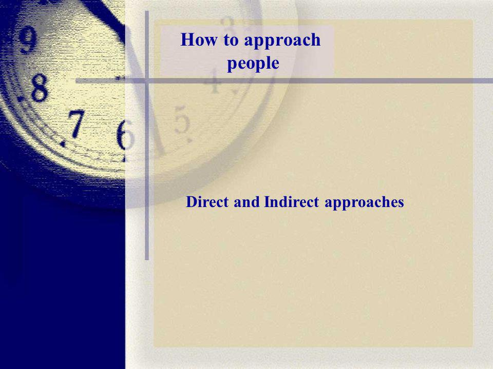 How to approach people Direct and Indirect approaches