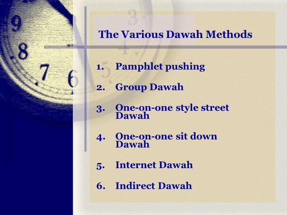 The Various Dawah Methods 1.Pamphlet pushing 2.Group Dawah 3.One-on-one style street Dawah 4.One-on-one sit down Dawah 5.Internet Dawah 6.Indirect Dawah