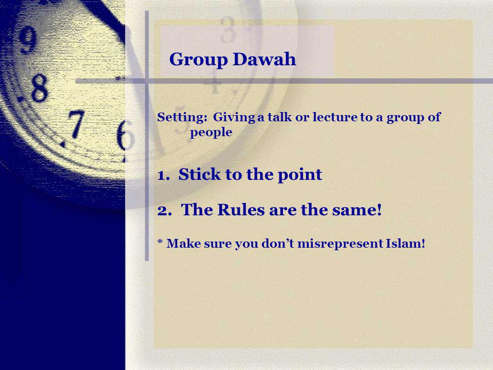 ONE on ONE Street Dawah 1.Time is of the essence.Be efficient.