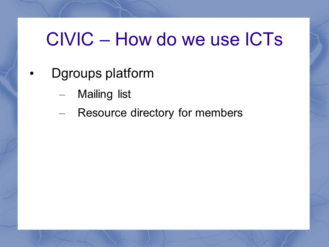 CIVIC – How do we use ICTs Dgroups platform – Mailing list – Resource directory for members