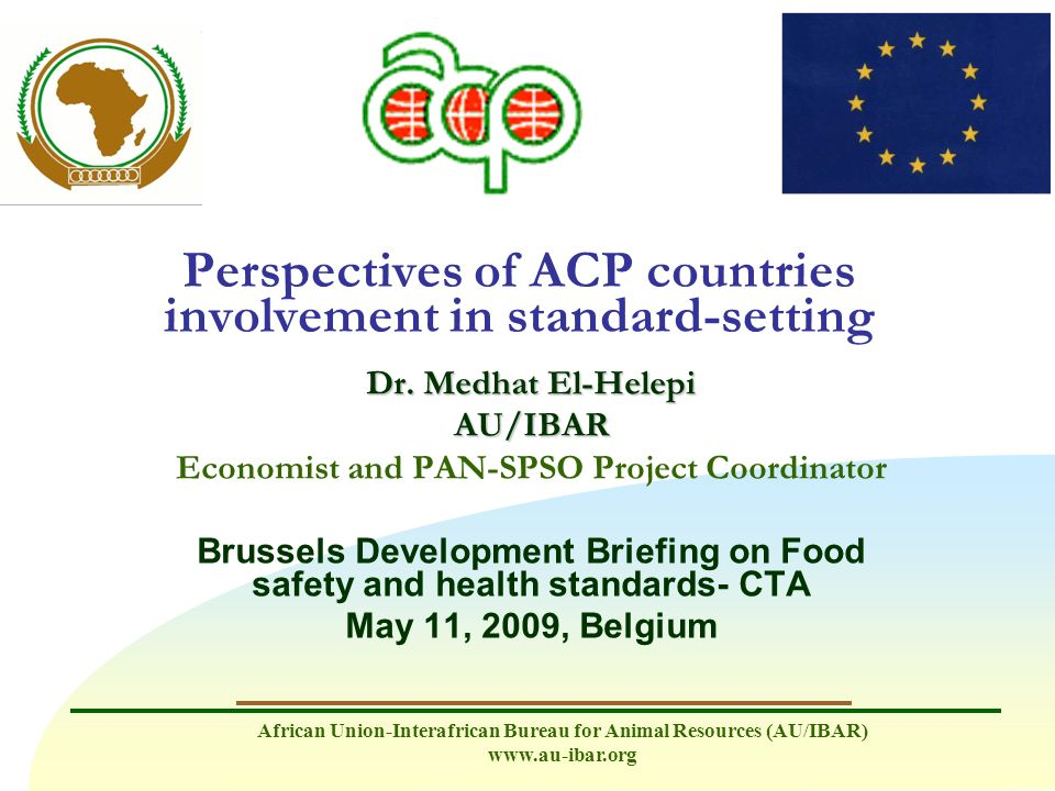 African Union-Interafrican Bureau for Animal Resources (AU/IBAR) www.au-ibar.org Perspectives of ACP countries involvement in standard-setting Dr. Med