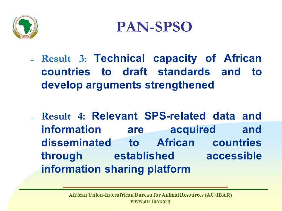 African Union-Interafrican Bureau for Animal Resources (AU/IBAR) www.au-ibar.org PAN-SPSO – Result 3 : Technical capacity of African countries to draf