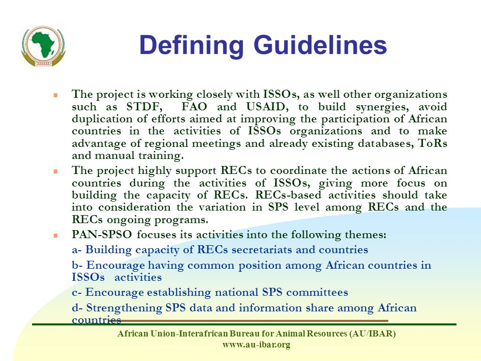 African Union-Interafrican Bureau for Animal Resources (AU/IBAR) www.au-ibar.org Defining Guidelines n The project is working closely with ISSOs, as w