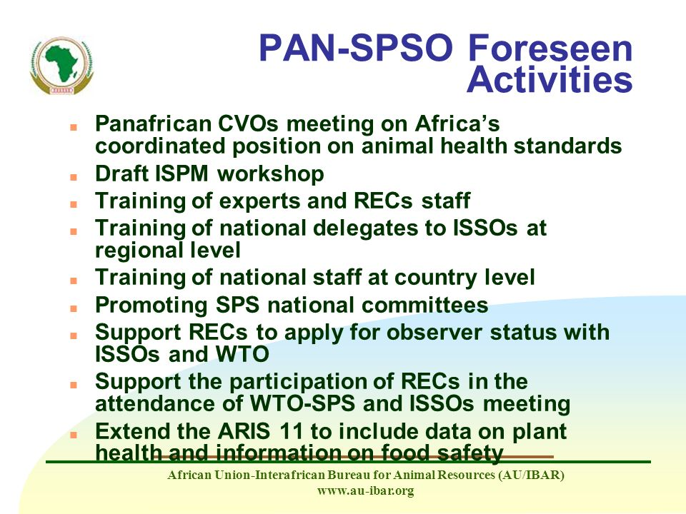 African Union-Interafrican Bureau for Animal Resources (AU/IBAR) www.au-ibar.org PAN-SPSO Foreseen Activities Panafrican CVOs meeting on Africas coord