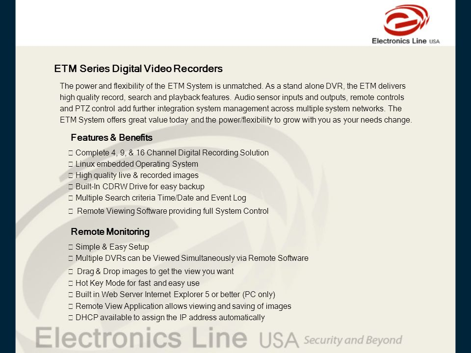 ETM Series Digital Video Recorders The power and flexibility of the ETM System is unmatched. As a stand alone DVR, the ETM delivers high quality recor