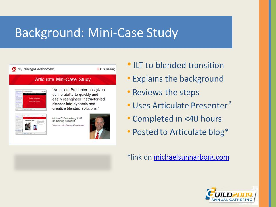 ILT to blended transition Explains the background Reviews the steps Uses Articulate Presenter ® Completed in <40 hours Posted to Articulate blog* *lin